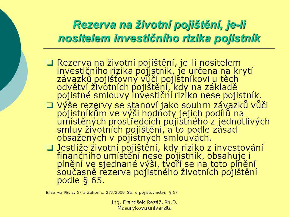 Ing. František Řezáč, Ph.D. Masarykova univerzita Rezerva na životní pojištění, je-li nositelem investičního rizika pojistník  Rezerva na životní poj