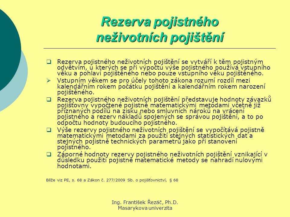 Ing. František Řezáč, Ph.D. Masarykova univerzita Rezerva pojistného neživotních pojištění  Rezerva pojistného neživotních pojištění se vytváří k těm