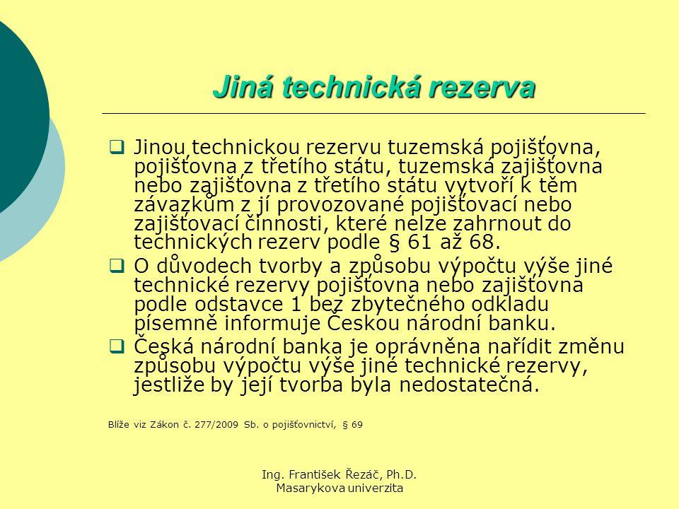 Ing. František Řezáč, Ph.D. Masarykova univerzita Jiná technická rezerva  Jinou technickou rezervu tuzemská pojišťovna, pojišťovna z třetího státu, t