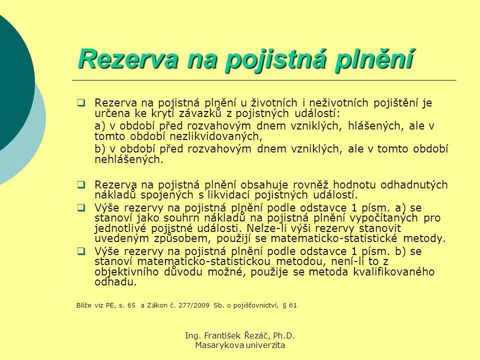 Ing. František Řezáč, Ph.D. Masarykova univerzita Rezerva na pojistná plnění  Rezerva na pojistná plnění u životních i neživotních pojištění je určen