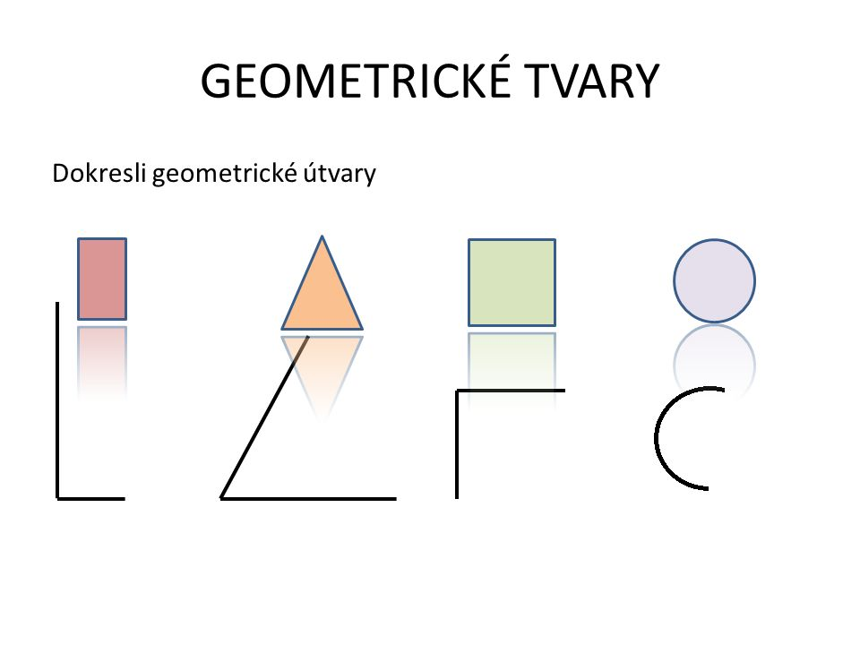 GEOMETRICKÉ TVARY Dokresli geometrické útvary