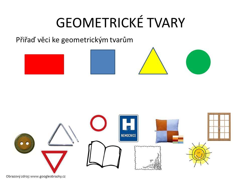 GEOMETRICKÉ TVARY Přiřaď věci ke geometrickým tvarům Obrazový zdroj: www.googleobrazky.cz