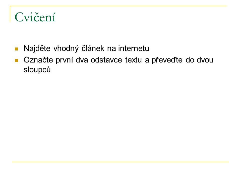 Cvičení Najděte vhodný článek na internetu Označte první dva odstavce textu a převeďte do dvou sloupců
