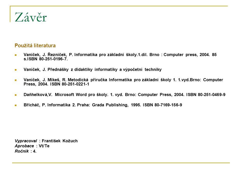 Závěr Použitá literatura Vaníček, J. Řezníček, P. Informatika pro základní školy.1.díl. Brno : Computer press, 2004. 85 s.ISBN 80-251-0196-7. Vaníček,