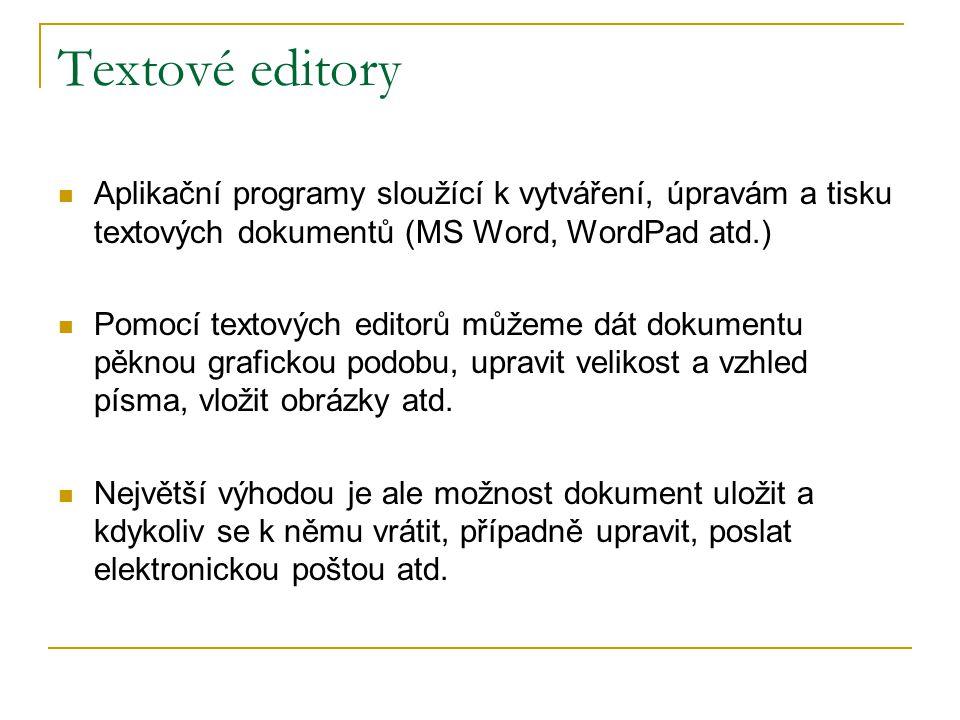 Textové editory Aplikační programy sloužící k vytváření, úpravám a tisku textových dokumentů (MS Word, WordPad atd.) Pomocí textových editorů můžeme d