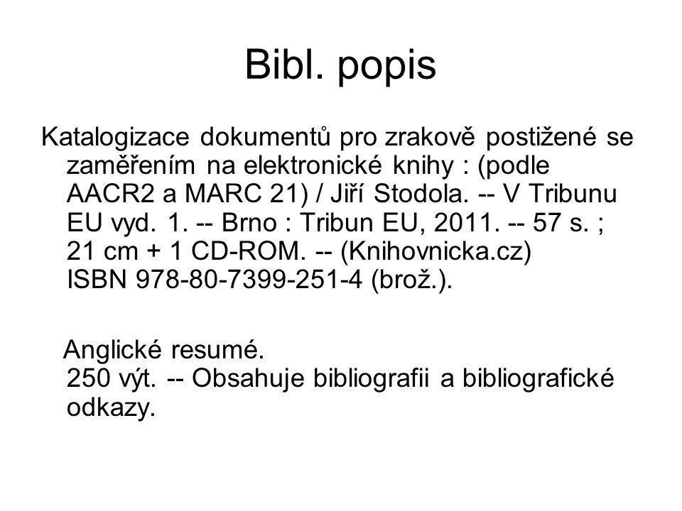 Bibl. popis Katalogizace dokumentů pro zrakově postižené se zaměřením na elektronické knihy : (podle AACR2 a MARC 21) / Jiří Stodola. -- V Tribunu EU