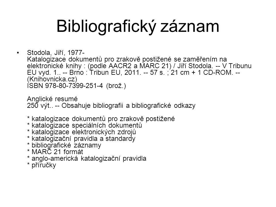 Bibliografický záznam Stodola, Jiří, 1977- Katalogizace dokumentů pro zrakově postižené se zaměřením na elektronické knihy : (podle AACR2 a MARC 21) / Jiří Stodola.
