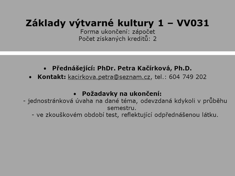 Základy výtvarné kultury 1 – VV031 Forma ukončení: zápočet Počet získaných kreditů: 2 Přednášející: PhDr.