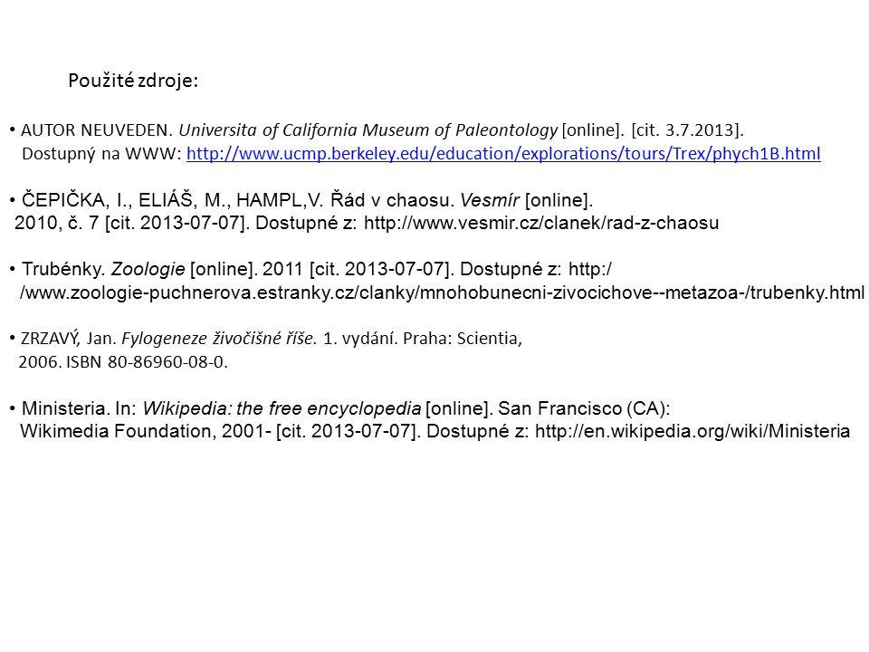 Použité zdroje: AUTOR NEUVEDEN. Universita of California Museum of Paleontology [online]. [cit. 3.7.2013]. Dostupný na WWW: http://www.ucmp.berkeley.e