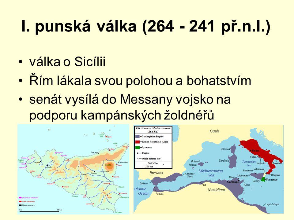 I. punská válka (264 - 241 př.n.l.) válka o Sicílii Řím lákala svou polohou a bohatstvím senát vysílá do Messany vojsko na podporu kampánských žoldnéř