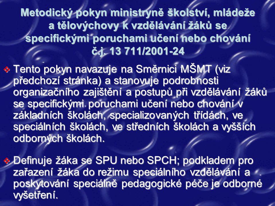 Metodický pokyn ministryně školství, mládeže a tělovýchovy k vzdělávání žáků se specifickými poruchami učení nebo chování č.j. 13 711/2001-24  Tento
