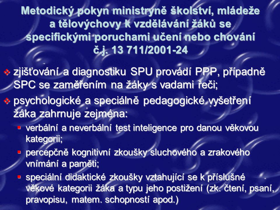 Metodický pokyn ministryně školství, mládeže a tělovýchovy k vzdělávání žáků se specifickými poruchami učení nebo chování č.j. 13 711/2001-24  zjišťo