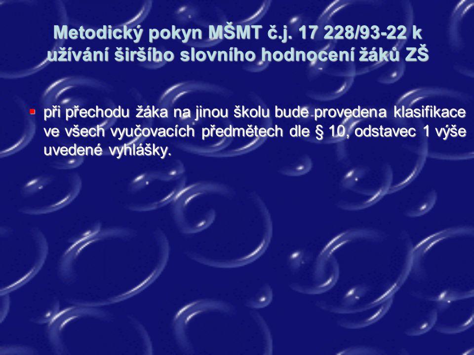 Metodický pokyn MŠMT č.j. 17 228/93-22 k užívání širšího slovního hodnocení žáků ZŠ  při přechodu žáka na jinou školu bude provedena klasifikace ve v