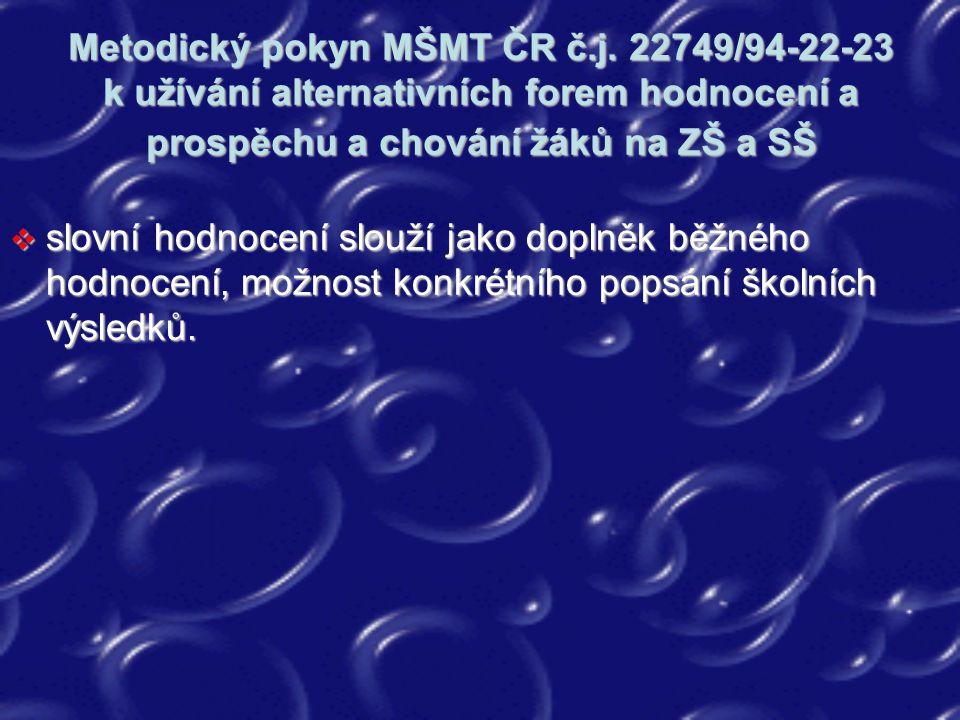 Metodický pokyn MŠMT ČR č.j. 22749/94-22-23 k užívání alternativních forem hodnocení a prospěchu a chování žáků na ZŠ a SŠ  slovní hodnocení slouží j