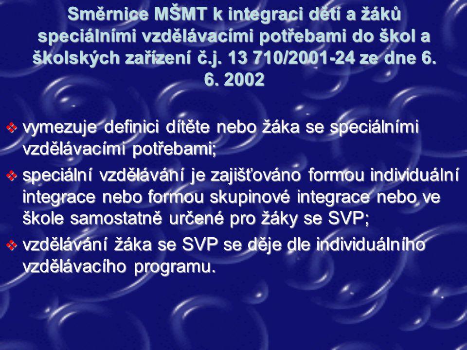 Směrnice MŠMT k integraci dětí a žáků speciálními vzdělávacími potřebami do škol a školských zařízení č.j. 13 710/2001-24 ze dne 6. 6. 2002  vymezuje