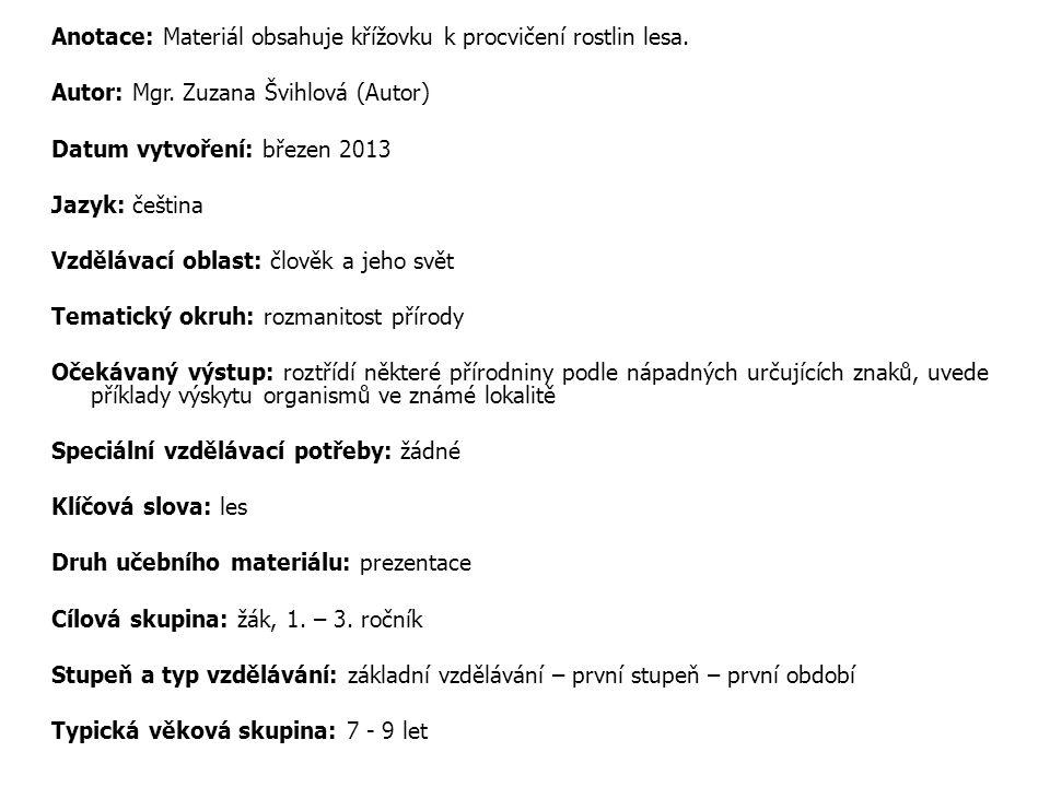 Anotace: Materiál obsahuje křížovku k procvičení rostlin lesa. Autor: Mgr. Zuzana Švihlová (Autor) Datum vytvoření: březen 2013 Jazyk: čeština Vzděláv