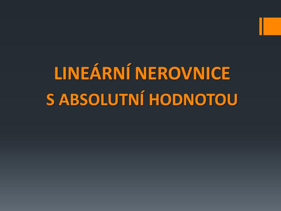 LINEÁRNÍ NEROVNICE S ABSOLUTNÍ HODNOTOU