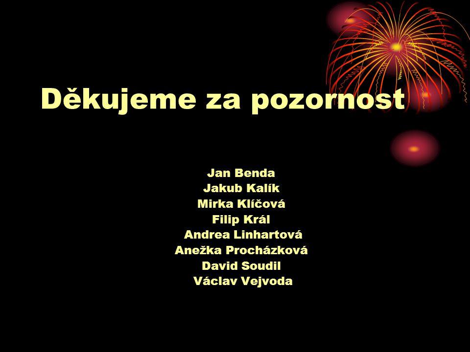 Děkujeme za pozornost Jan Benda Jakub Kalík Mirka Klíčová Filip Král Andrea Linhartová Anežka Procházková David Soudil Václav Vejvoda