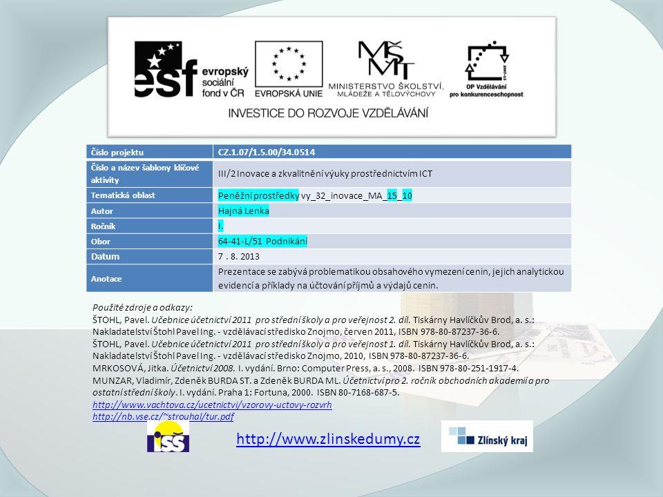 Číslo projektu CZ.1.07/1.5.00/34.0514 Číslo a název šablony klíčové aktivity III/2 Inovace a zkvalitnění výuky prostřednictvím ICT Tematická oblast Peněžní prostředky vy_32_inovace_MA_15_10 Autor Hajná Lenka Ročník I.