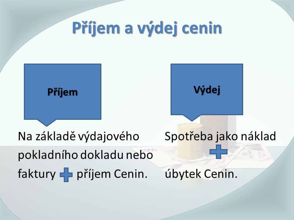 Příjem a výdej cenin Na základě výdajovéhoSpotřeba jako náklad pokladního dokladu nebo faktury příjem Cenin.úbytek Cenin.