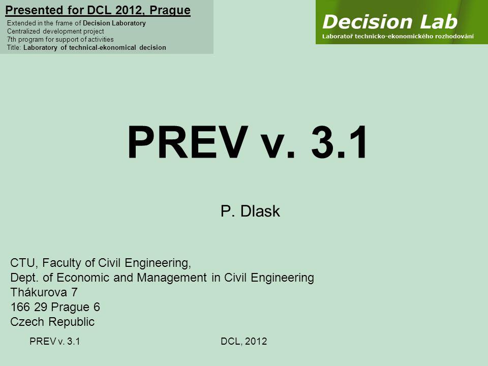 PREV v. 3.1DCL, 2012 PREV v. 3.1 P. Dlask Presented for DCL 2012, Prague Extended in the frame of Decision Laboratory Centralized development project