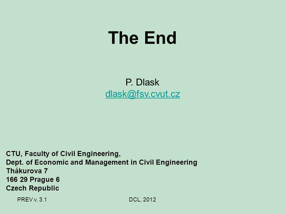 PREV v. 3.1DCL, 2012 The End P. Dlask dlask@fsv.cvut.cz CTU, Faculty of Civil Engineering, Dept. of Economic and Management in Civil Engineering Tháku