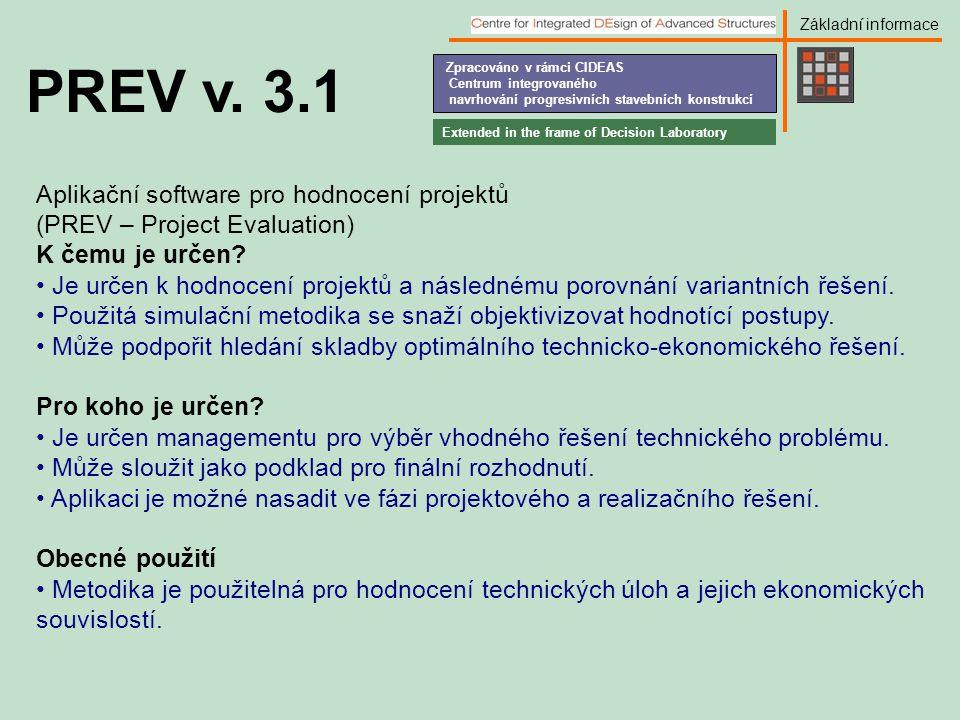 Zpracováno v rámci CIDEAS Centrum integrovaného navrhování progresivních stavebních konstrukcí Základní informace Aplikační software pro hodnocení projektů (PREV – Project Evaluation) K čemu je určen.
