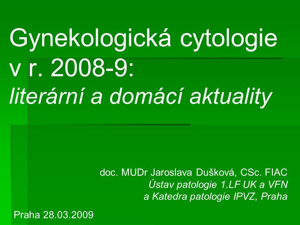 Gynekologická cytologie v r. 2008-9: literární a domácí aktuality doc. MUDr Jaroslava Dušková, CSc. FIAC Ústav patologie 1.LF UK a VFN a Katedra patol