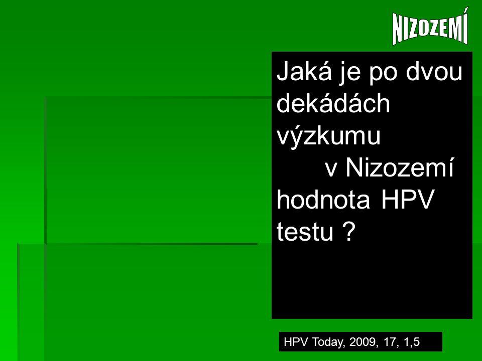 HPV Today, 2009, 17, 1,5 Jaká je po dvou dekádách výzkumu v Nizozemí hodnota HPV testu ?