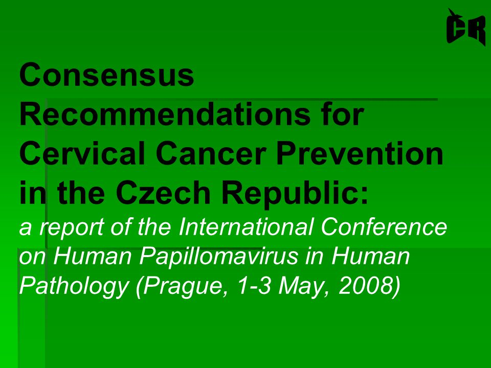 Consensus Recommendations for Cervical Cancer Prevention in the Czech Republic: a report of the International Conference on Human Papillomavirus in Human Pathology (Prague, 1-3 May, 2008)