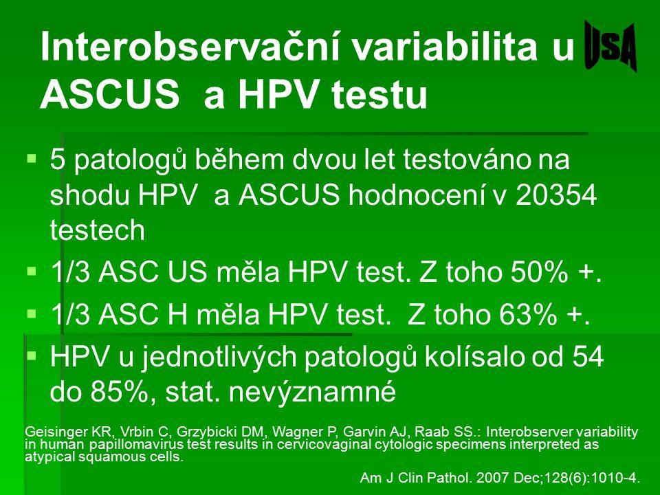Interobservační variabilita u ASCUS a HPV testu  5 patologů během dvou let testováno na shodu HPV a ASCUS hodnocení v 20354 testech  1/3 ASC US měla