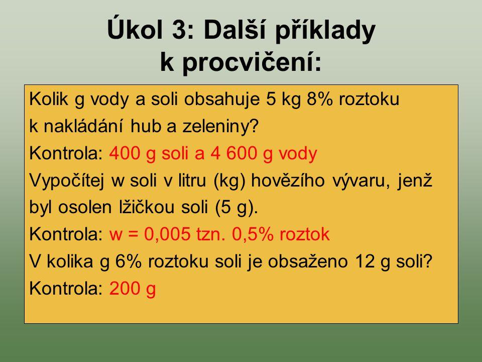 Úkol 3: Další příklady k procvičení: Kolik g vody a soli obsahuje 5 kg 8% roztoku k nakládání hub a zeleniny? Kontrola: 400 g soli a 4 600 g vody Vypo