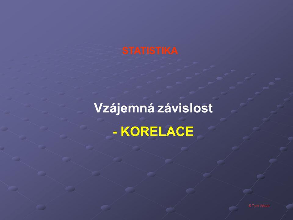 © Tom Vespa STATISTIKA Vzájemná závislost - KORELACE