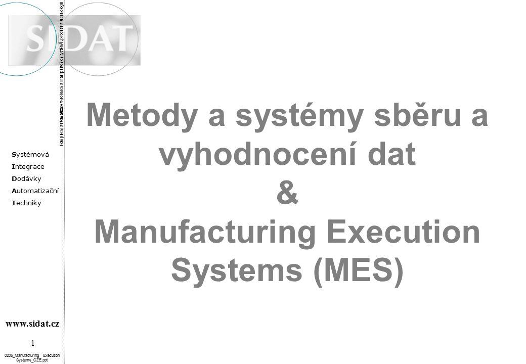 Systémová Integrace Dodávky Automatizační Techniky 1 www.sidat.cz 0205_Manufacturing Execution Systems_CZE.ppt Metody a systémy sběru a vyhodnocení dat & Manufacturing Execution Systems (MES)