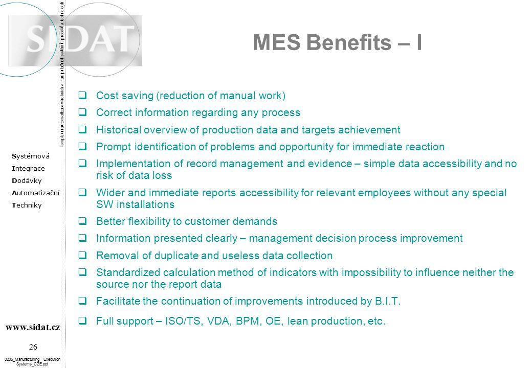 Systémová Integrace Dodávky Automatizační Techniky 26 www.sidat.cz 0205_Manufacturing Execution Systems_CZE.ppt MES Benefits – I  Cost saving (reduct