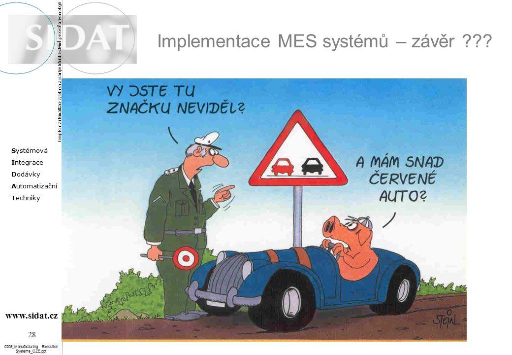 Systémová Integrace Dodávky Automatizační Techniky 28 www.sidat.cz 0205_Manufacturing Execution Systems_CZE.ppt Implementace MES systémů – závěr ???
