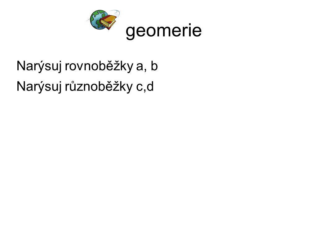 geomerie Narýsuj rovnoběžky a, b Narýsuj různoběžky c,d