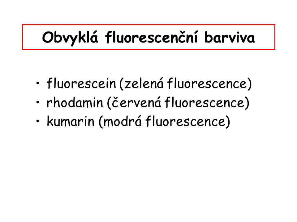 Obvyklá fluorescenční barviva fluorescein (zelená fluorescence) rhodamin (červená fluorescence) kumarin (modrá fluorescence)