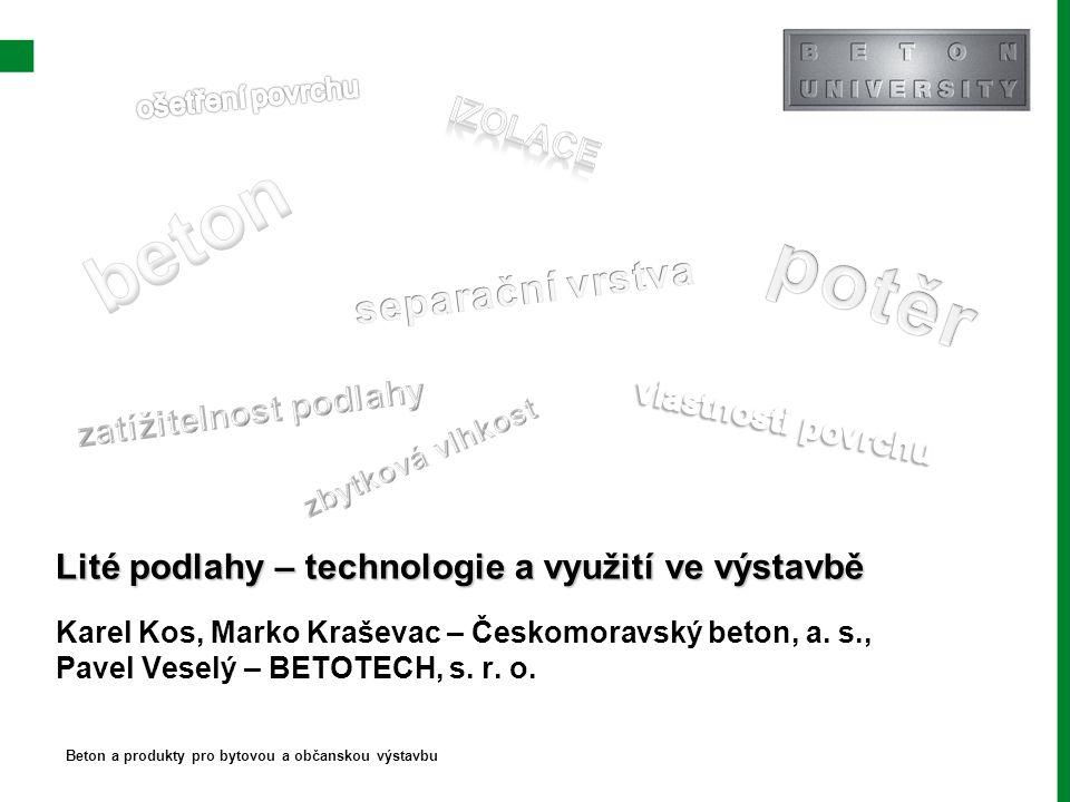 Lité podlahy – technologie a využití ve výstavbě Karel Kos, Marko Kraševac – Českomoravský beton, a. s., Pavel Veselý – BETOTECH, s. r. o. Beton a pro