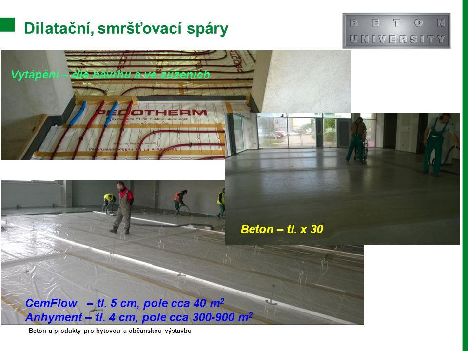 Dilatační, smršťovací spáry Beton a produkty pro bytovou a občanskou výstavbu CemFlow – tl. 5 cm, pole cca 40 m 2 Anhyment – tl. 4 cm, pole cca 300-90