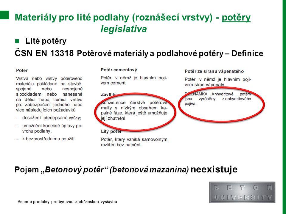 """Lité potěry ČSN EN 13318 Potěrové materiály a podlahové potěry – Definice Pojem """"Betonový potěr"""" (betonová mazanina) neexistuje Beton a produkty pro b"""