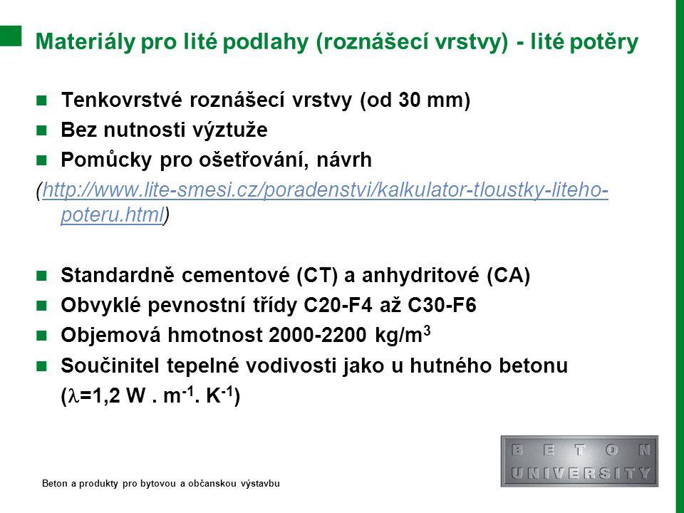 Materiály pro lité podlahy (roznášecí vrstvy) - lité potěry Tenkovrstvé roznášecí vrstvy (od 30 mm) Bez nutnosti výztuže Pomůcky pro ošetřování, návrh