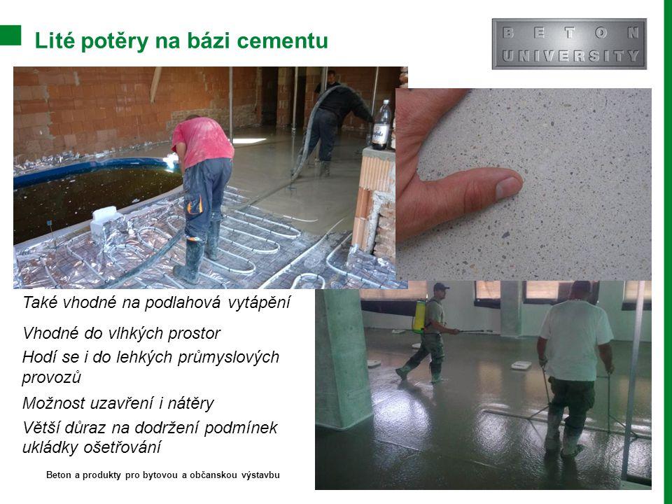 Lité potěry na bázi cementu Beton a produkty pro bytovou a občanskou výstavbu Také vhodné na podlahová vytápění Vhodné do vlhkých prostor Hodí se i do