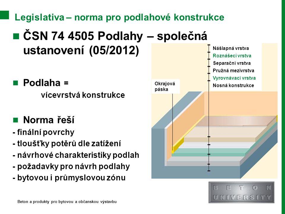Legislativa – norma pro podlahové konstrukce ČSN 74 4505 Podlahy – společná ustanovení (05/2012) Podlaha = vícevrstvá konstrukce Norma řeší - finální