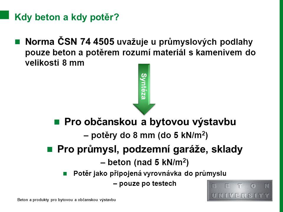 Kdy beton a kdy potěr? Norma ČSN 74 4505 uvažuje u průmyslových podlahy pouze beton a potěrem rozumí materiál s kamenivem do velikosti 8 mm Pro občans