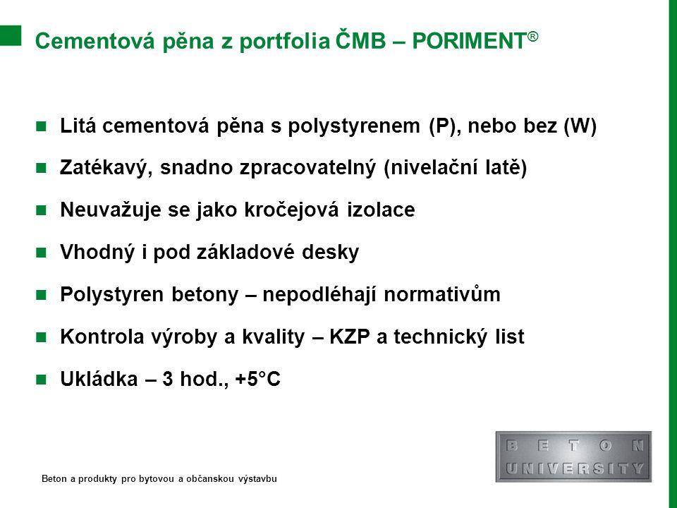Cementová pěna z portfolia ČMB – PORIMENT ® Litá cementová pěna s polystyrenem (P), nebo bez (W) Zatékavý, snadno zpracovatelný (nivelační latě) Neuva