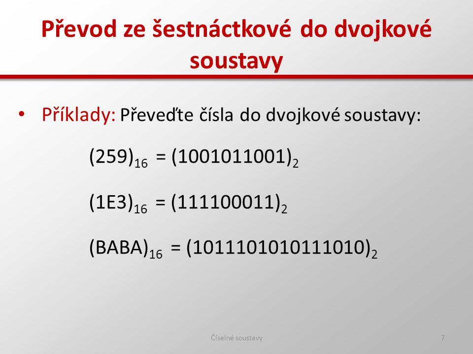 Převod ze šestnáctkové do dvojkové soustavy Číselné soustavy7 Příklady: Převeďte čísla do dvojkové soustavy: (259) 16 = (1001011001) 2 (1E3) 16 = (111100011) 2 (BABA) 16 = (1011101010111010) 2
