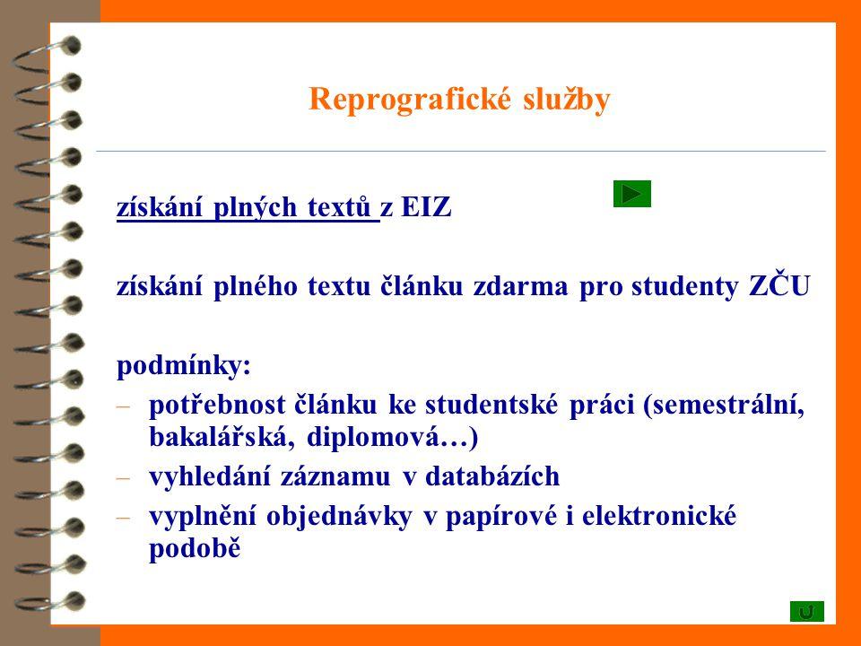 Reprografické služby získání plných textů získání plných textů z EIZ získání plného textu článku zdarma pro studenty ZČU podmínky: – potřebnost článku ke studentské práci (semestrální, bakalářská, diplomová…) – vyhledání záznamu v databázích – vyplnění objednávky v papírové i elektronické podobě
