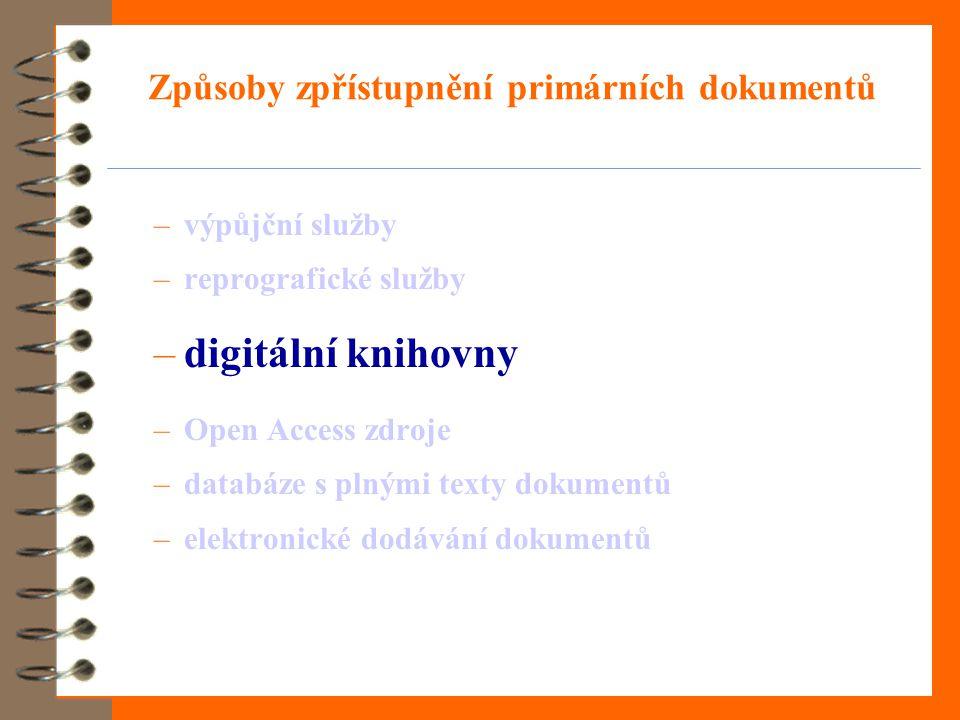 Způsoby zpřístupnění primárních dokumentů –výpůjční služby –reprografické služby –digitální knihovny –Open Access zdroje –databáze s plnými texty dokumentů –elektronické dodávání dokumentů