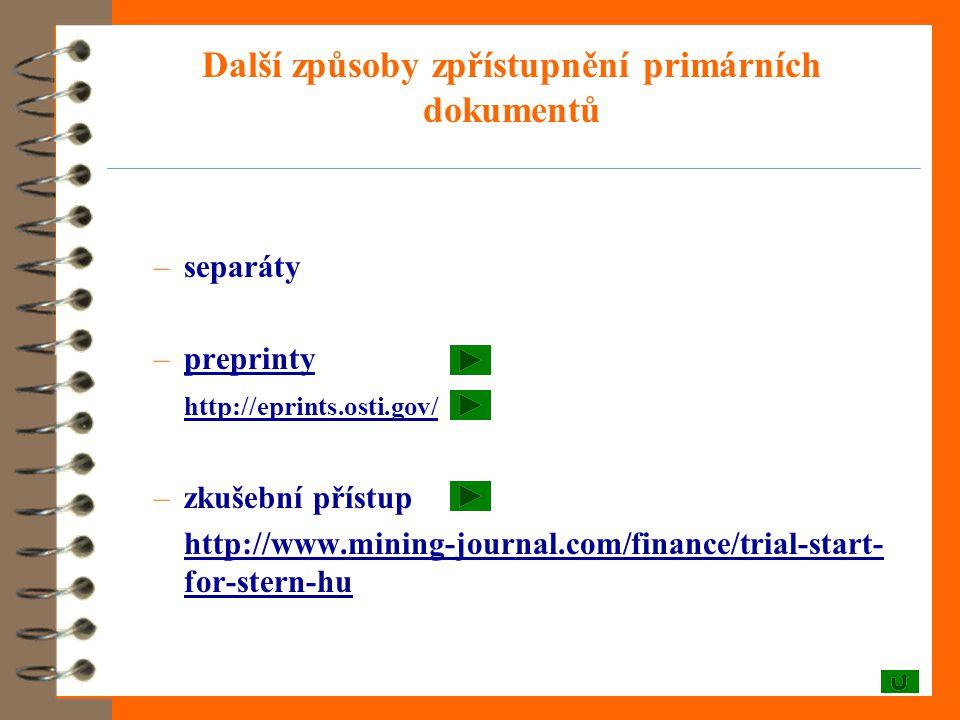 Další způsoby zpřístupnění primárních dokumentů –separáty –preprintypreprinty http://eprints.osti.gov/ –zkušební přístup http://www.mining-journal.com/finance/trial-start- for-stern-hu